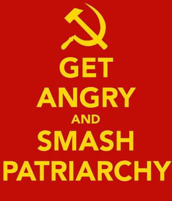 get angry, smash patriarchy